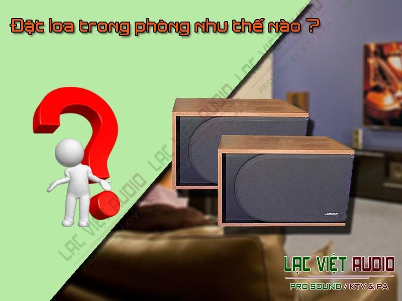 Đặt loa trong phòng như thế nào giúp đem đến âm thanh chất lượng nhất
