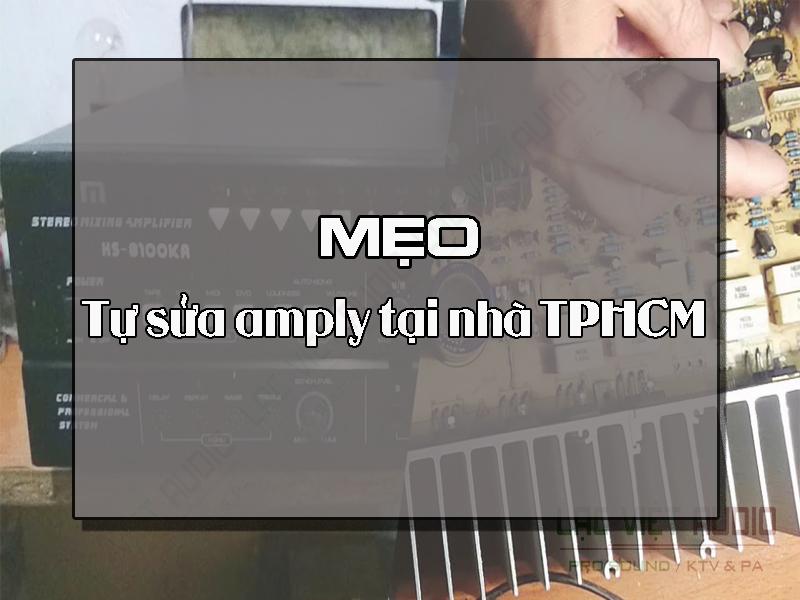 Sửa amply tại nhà tphcm uy tín, chất lượng