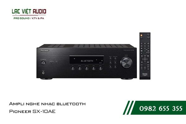 Một số giới thiệu tổng quan về sản phẩmAmpli nghe nhạc bluetooth Pioneer SX 10AE