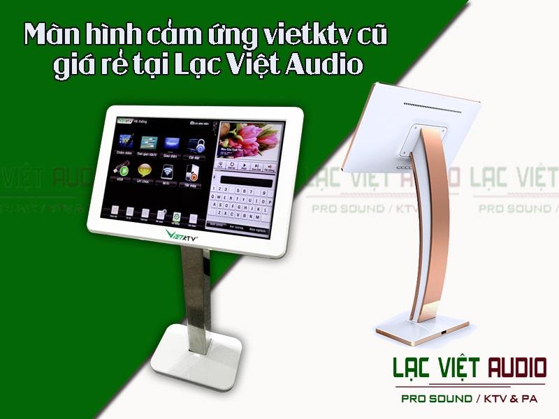 Màn hình cảm ứng vietktv cũ giá rẻ tại Lạc Việt Audio