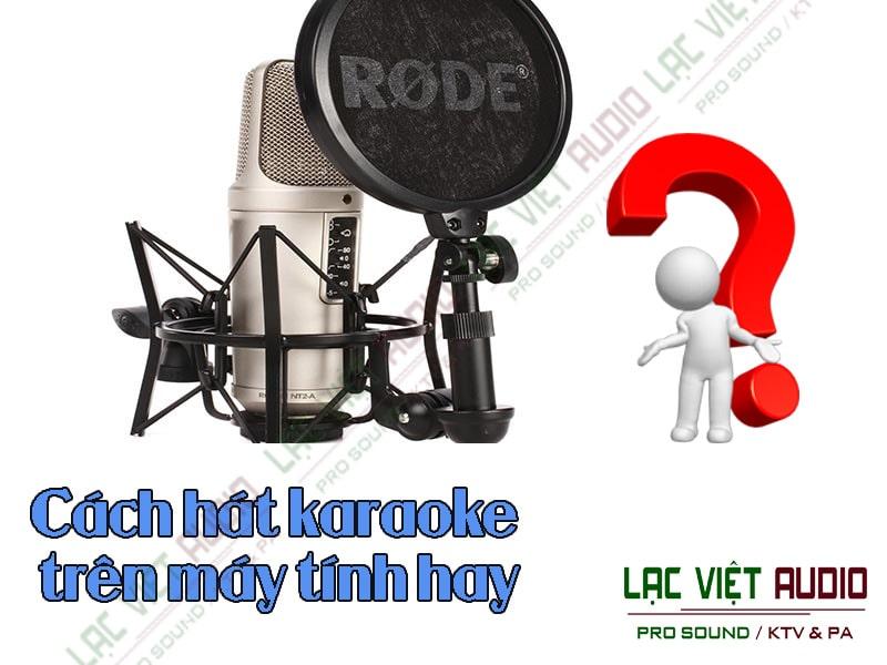Cách hát karaoke trên máy tính hay như ngoài quán