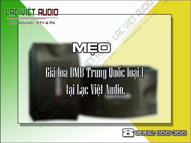 Giá loa BMB Trung Quốc loại 1 tại Lạc Việt Audio.