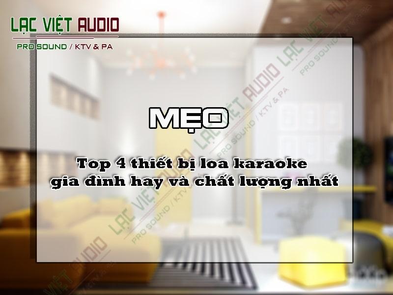 Top 4 thiết bị loa karaoke gia đình hay và chất lượng nhất