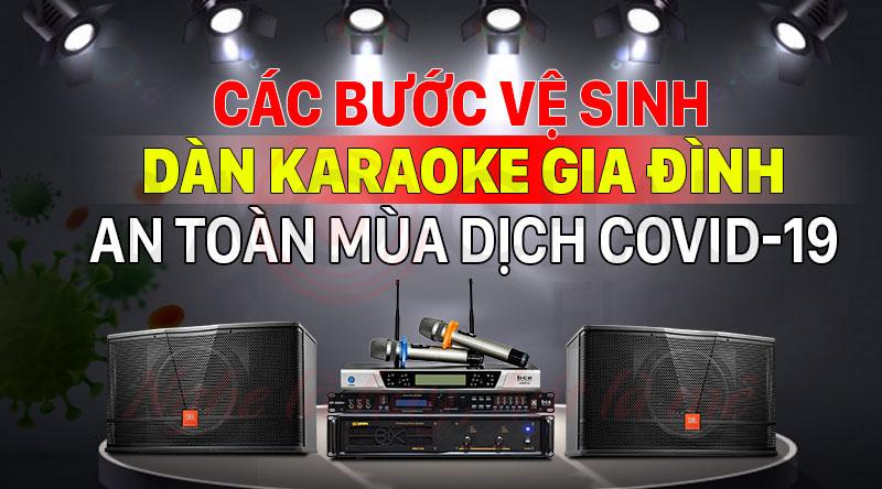 Các bước vệ sinh dàn karaoke mùa dịch covid-19 2020